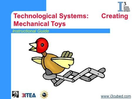 Instructional Guide Technological Systems: Creating Mechanical Toys www.i3cubed.com.