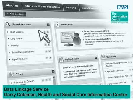 Data Linkage Service Garry Coleman, Health and Social Care Information Centre.