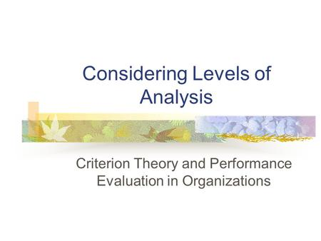 Considering Levels of Analysis Criterion Theory and Performance Evaluation in Organizations.