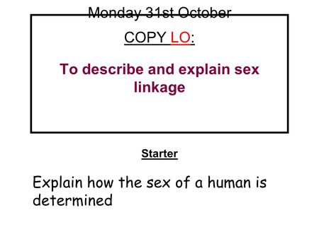 Monday 31st October COPY LO: To describe and explain sex linkage