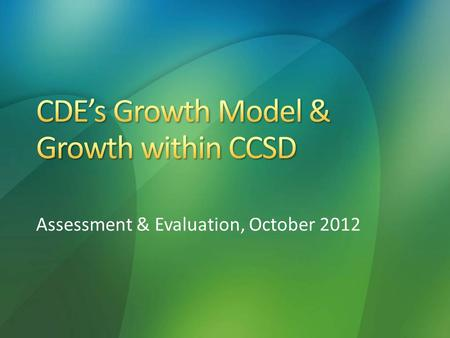 Assessment & Evaluation, October 2012. District Accountability Handbook CDE – School and District Accountability guidelines
