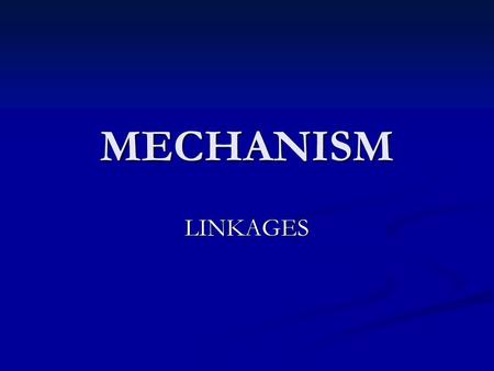 MECHANISM LINKAGES.