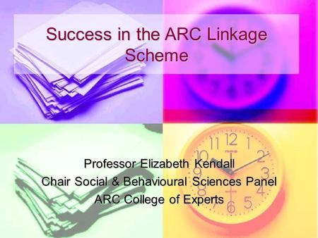 Professor Elizabeth Kendall Chair Social & Behavioural Sciences Panel ARC College of Experts Success in the ARC Linkage Scheme.