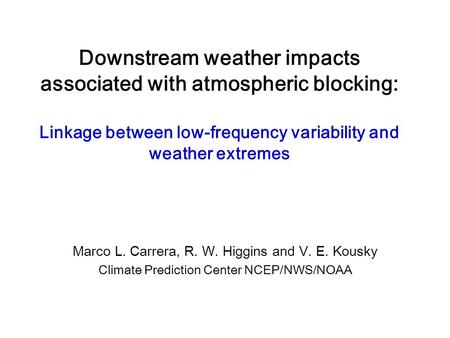 Downstream weather impacts associated with atmospheric blocking: Linkage between low-frequency variability and weather extremes Marco L. Carrera, R. W.