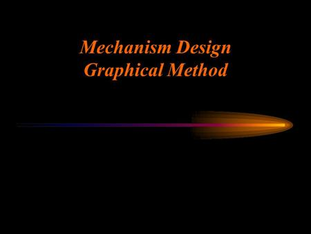 Ken Youssefi Mechanical & Aerospace Engineering Dept. SJSU 1 Mechanism Design Graphical Method.