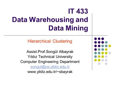 IT 433 Data Warehousing and Data Mining Hierarchical Clustering Assist.Prof.Songül Albayrak Yıldız Technical University Computer Engineering Department.