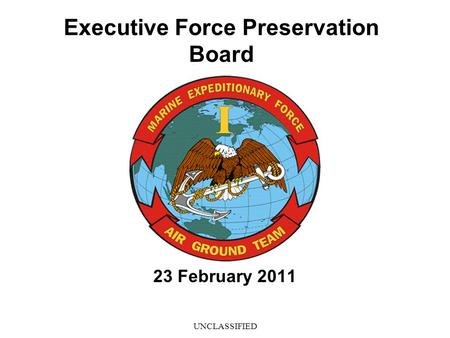 UNCLASSIFIED Executive Force Preservation Board 23 February 2011.