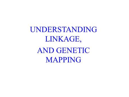 UNDERSTANDING LINKAGE, AND GENETIC MAPPING. INTRODUCTION Each species of organism must contain hundreds to thousands of genes –Yet most species have at.