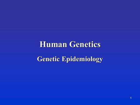 Human Genetics Genetic Epidemiology.