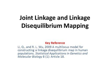 Joint Linkage and Linkage Disequilibrium Mapping Key Reference Li, Q., and R. L. Wu, 2009 A multilocus model for constructing a linkage disequilibrium.
