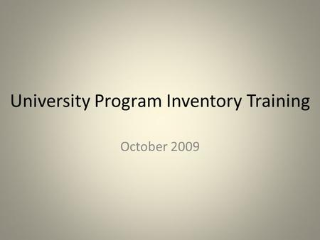 University Program Inventory Training October 2009.