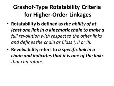 Grashof-Type Rotatability Criteria for Higher-Order Linkages Rotatability is defined as the ability of at least one link in a kinematic chain to make a.