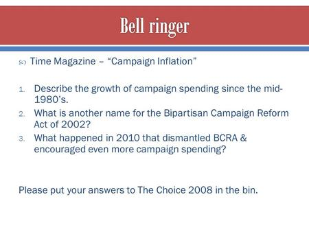 " Time Magazine – ""Campaign Inflation"" 1. Describe the growth of campaign spending since the mid- 1980's. 2. What is another name for the Bipartisan Campaign."