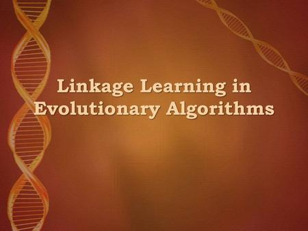 Linkage Learning in Evolutionary Algorithms. Recombination Missouri University of Science and Technology Recombination explores the search space Classic.