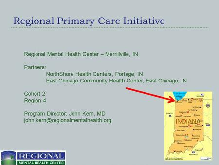 Regional Primary Care Initiative Regional Mental Health Center – Merrillville, IN Partners: NorthShore Health Centers, Portage, IN East Chicago Community.