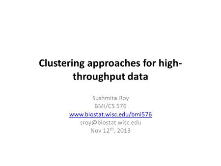 Clustering approaches for high- throughput data Sushmita Roy BMI/CS 576  Nov 12 th, 2013.