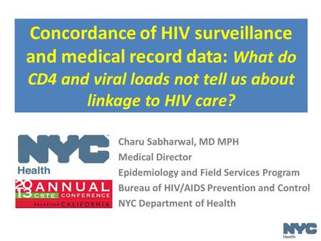 Concordance of HIV surveillance and medical record data: What do CD4 and viral loads not tell us about linkage to HIV care? Charu Sabharwal, MD MPH Medical.