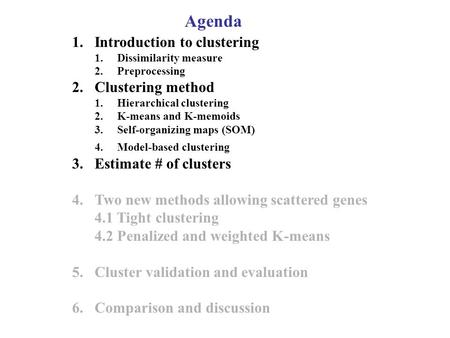 Agenda 1.Introduction to clustering 1.Dissimilarity measure 2.Preprocessing 2.Clustering method 1.Hierarchical clustering 2.K-means and K-memoids 3.Self-organizing.