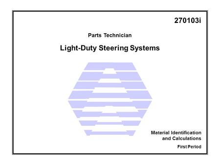 Light-Duty Steering Systems Parts Technician First Period Material Identification and Calculations 270103i.