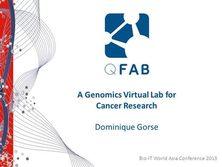 Bio-IT World Asia Conference 2013 A Genomics Virtual Lab for Cancer Research Dominique Gorse.
