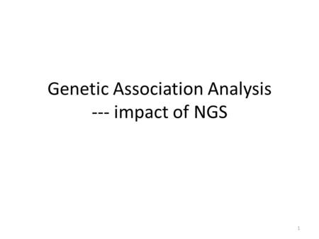 Genetic Association Analysis --- impact of NGS 1.