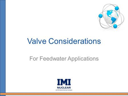 Valve Considerations For Feedwater Applications. Presentation Overview Definitions of operating characteristics pertaining to Feedwater control valves.