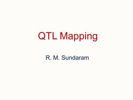 QTL Mapping R. M. Sundaram. QTL (Quantitative Trait Loci)  Polygenic inheritance, also known as quantitative or multifactorial inheritance refers to.