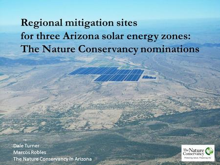 Regional mitigation sites for three Arizona solar energy zones: The Nature Conservancy nominations Dale Turner Marcos Robles The Nature Conservancy in.