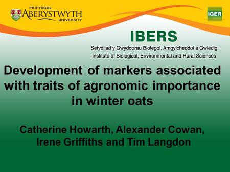 Development of markers associated with traits of agronomic importance in winter oats Catherine Howarth, Alexander Cowan, Irene Griffiths and Tim Langdon.