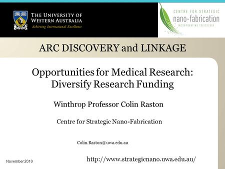 ARC DISCOVERY and LINKAGE Opportunities for Medical Research: Diversify Research Funding Winthrop Professor Colin Raston