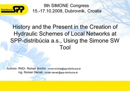 History and the Present in the Creation of Hydraulic Schemes of Local Networks at SPP-distribúcia a.s., Using the Simone SW Tool Authors:RNDr. Roman Brichta,