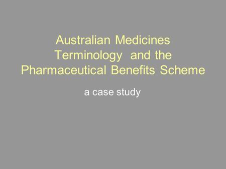 Australian Medicines Terminology and the Pharmaceutical Benefits Scheme a case study.