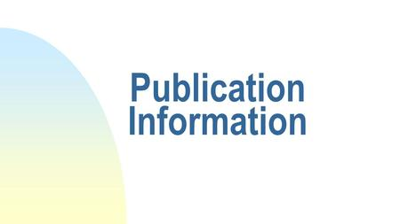 Publication Information. Publication Information— 260 (AACR)/264 (RDA) Includes  Place of publication, distribution, manufacture ($a) Publisher, distributor,