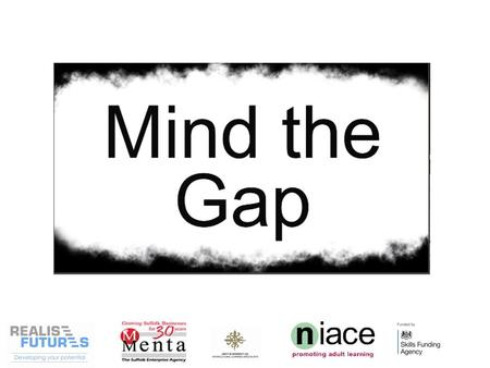 So, introducing the 'Mind the Gap' research project that was looking into supporting Black and Minority Ethnic Communities into Apprenticeships, skills.