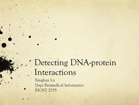 Detecting DNA-protein Interactions Xinghua Lu Dept Biomedical Informatics BIOST 2055.