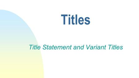 Titles Title Statement and Variant Titles. Title Statement – MARC tag 245 Identifies the resource, including the title proper, other titles, numbering,