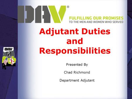 Adjutant Duties and Responsibilities Presented By Chad Richmond Department Adjutant.