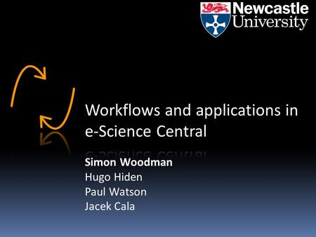 Simon Woodman Hugo Hiden Paul Watson Jacek Cala. Outline 1. What is e-Science Central? 2. Architecture and Features 3. Workflows and Applications.