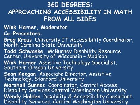 360 DEGREES: APPROACHING ACCESSIBILITY IN MATH FROM ALL SIDES Wink Harner, Moderator Co-Presenters: Greg Kraus University IT Accessibility Coordinator,