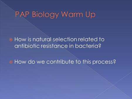 How is natural selection related to antibiotic resistance in bacteria?  How do we contribute to this process?