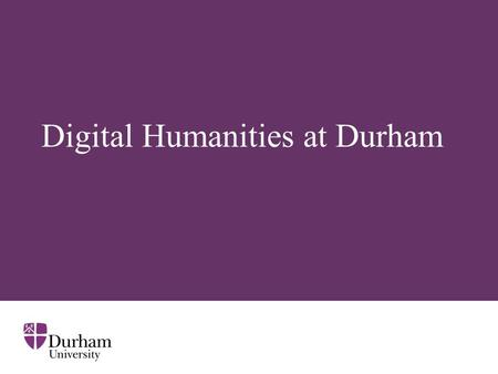 Digital Humanities at Durham. ∂ What DH is Application of digital technology or computational research to: Research in Arts and Humanities Cultural heritage.