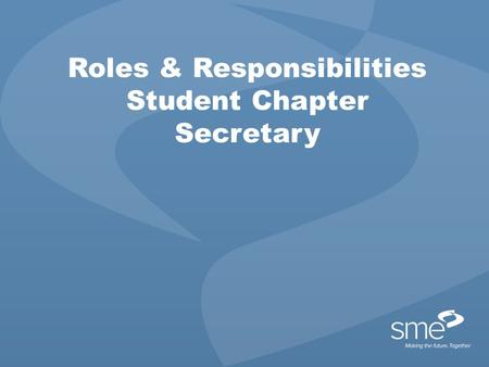 Roles & Responsibilities Student Chapter Secretary.