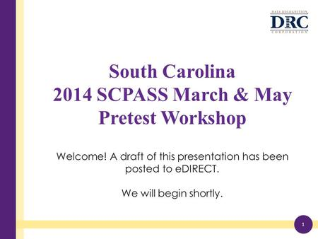 South Carolina 2014 SCPASS March & May Pretest Workshop Welcome! A draft of this presentation has been posted to eDIRECT. We will begin shortly. 1.