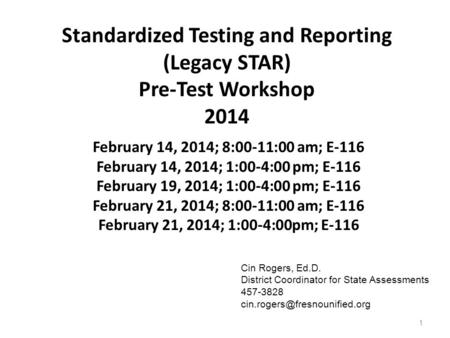 Standardized Testing and Reporting (Legacy STAR) Pre-Test Workshop 2014 February 14, 2014; 8:00-11:00 am; E-116 February 14, 2014; 1:00-4:00 pm; E-116.