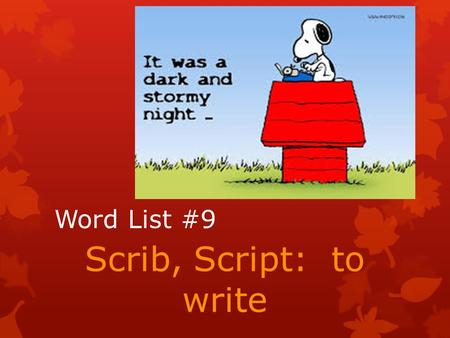Word List #9 Scrib, Script: to write. To say or write down how someone or something acts, looks or feels; to use adjectives Describe.