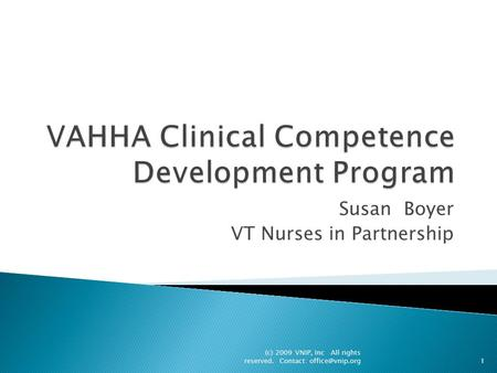 Susan Boyer VT Nurses in Partnership (c) 2009 VNIP, Inc All rights reserved. Contact: