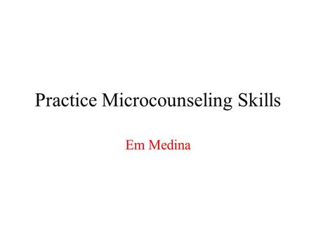 Practice Microcounseling Skills