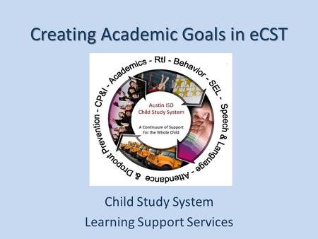 Creating Academic Goals in eCST Child Study System Learning Support Services.
