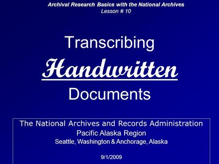 Transcribing Handwritten Documents Archival Research Basics with the National Archives Lesson # 10 The National Archives and Records Administration Pacific.