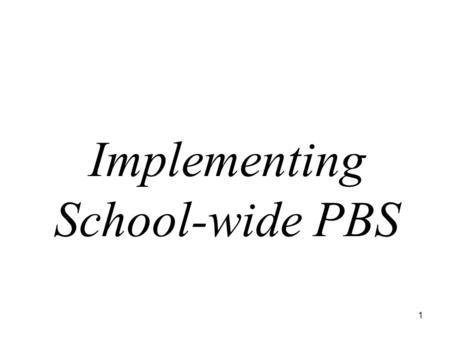 1 Implementing School-wide PBS. 2 Objectives Identify tools to help implementation in your school Identify the focus of your initial team meetings Identify.